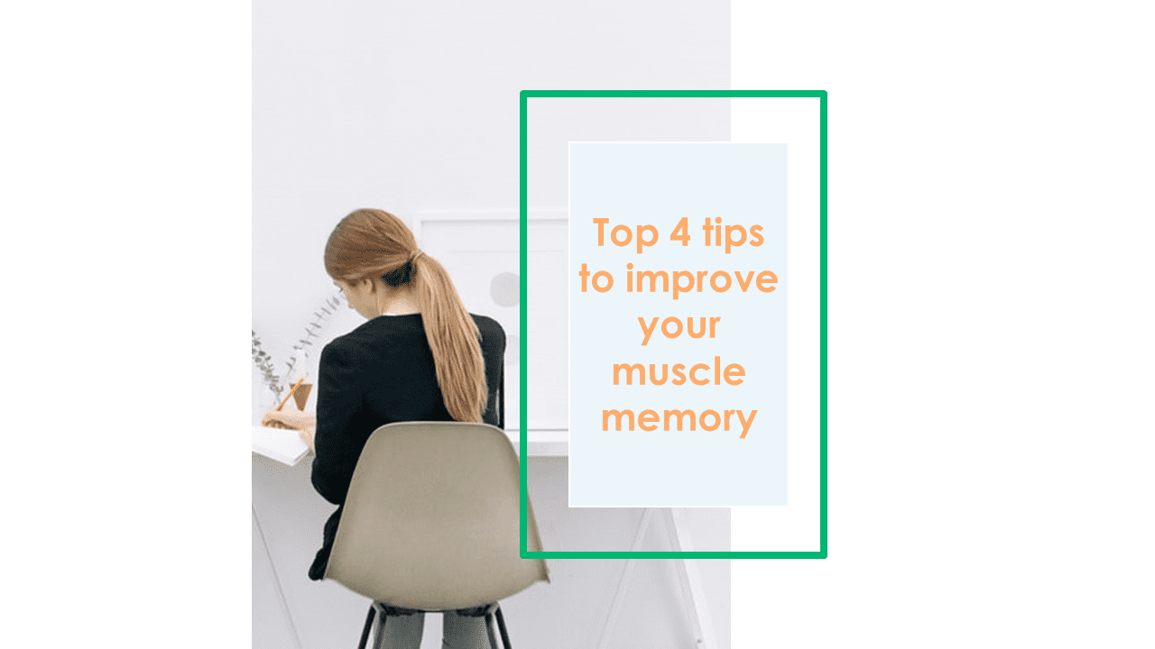 Top 4 tips to improve your muscle memory