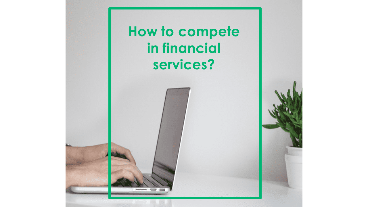 How to compete in financial services?