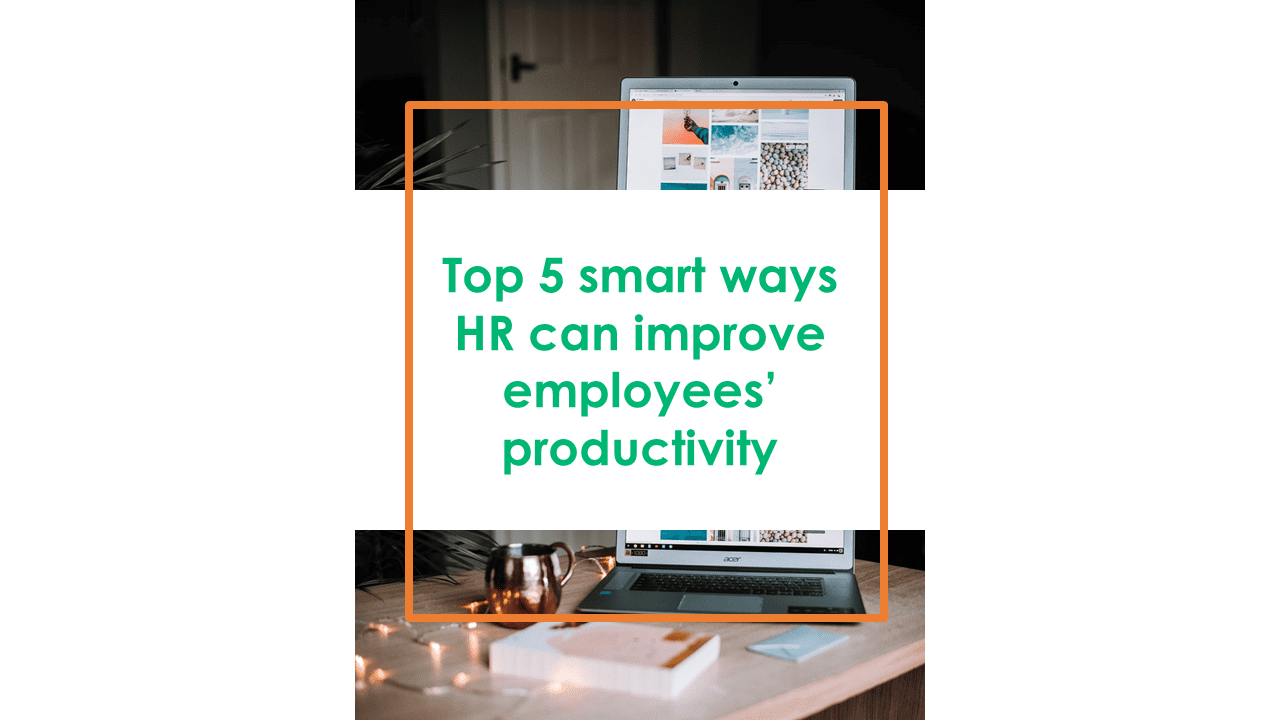 Top 5 Smart ways HR can improve employee's productivity