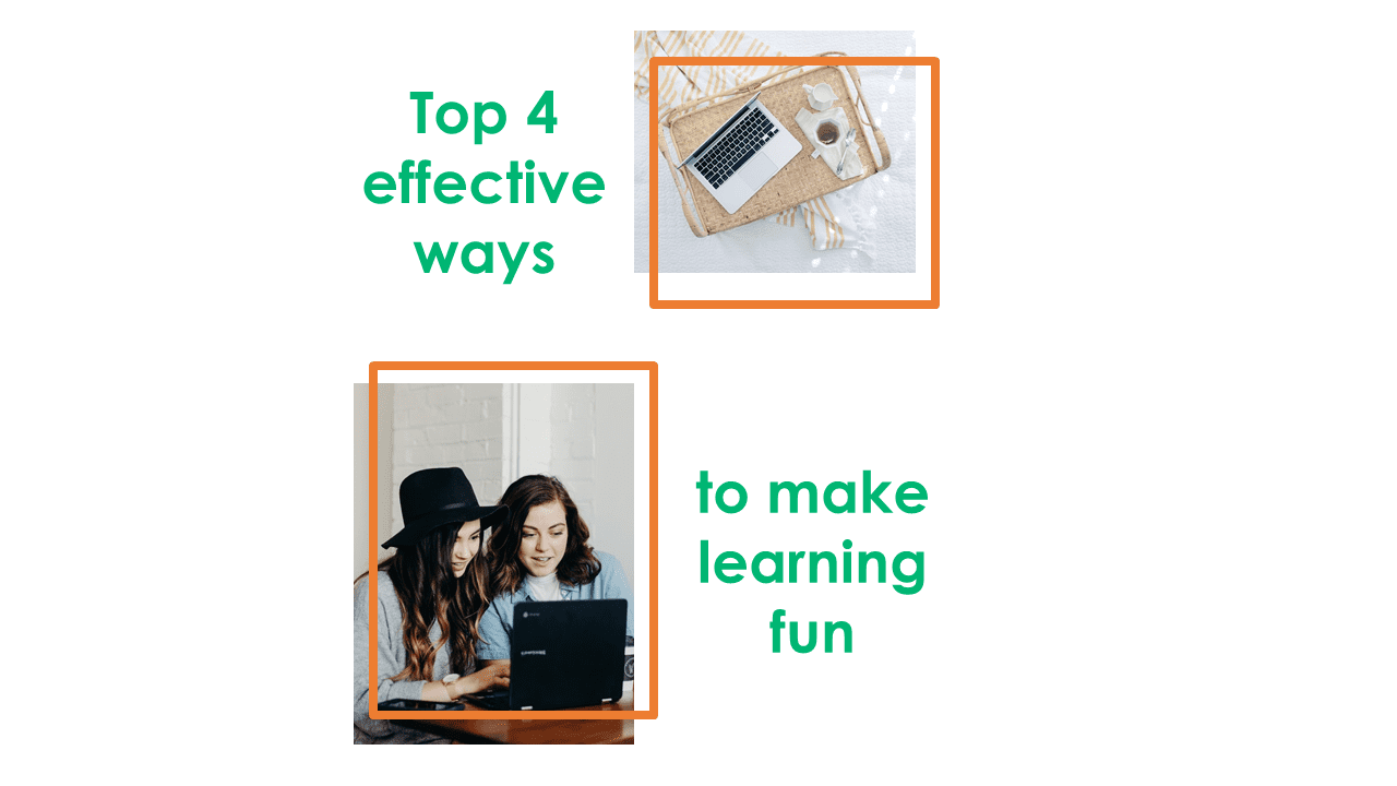Top 4 effective ways to make learning fun