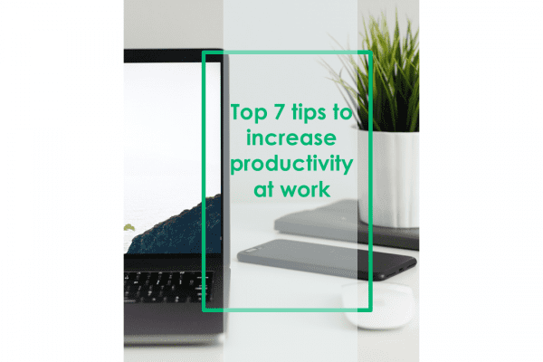 Top 7 tips to increase productivity at work
