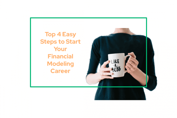 Top 4 Easy Steps to Start your Financial Modeling Career
