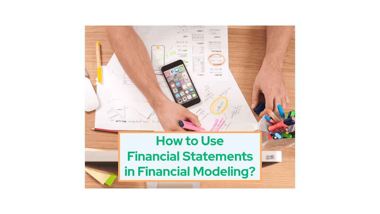 How to Use Financial Statements in Financial Modeling?