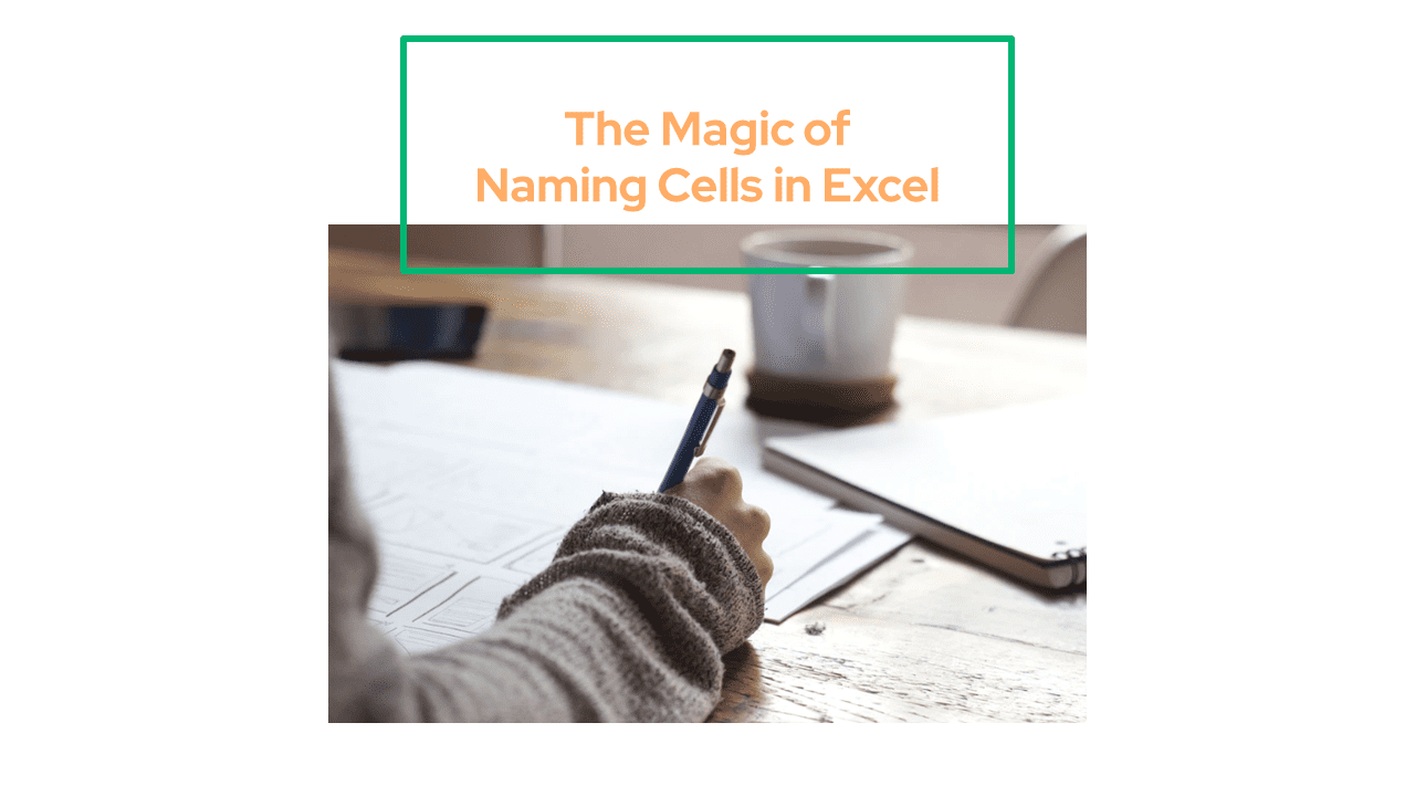 The Magic of Naming Cells in Excel
