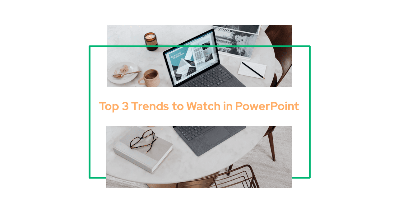 Top 3 Trends to Watch in PowerPoint