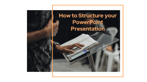 How to Structure your PowerPoint Presentation