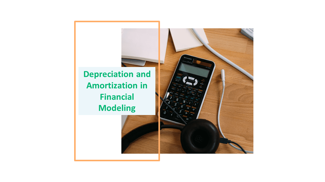 Depreciation and Amortization in Financial Modeling