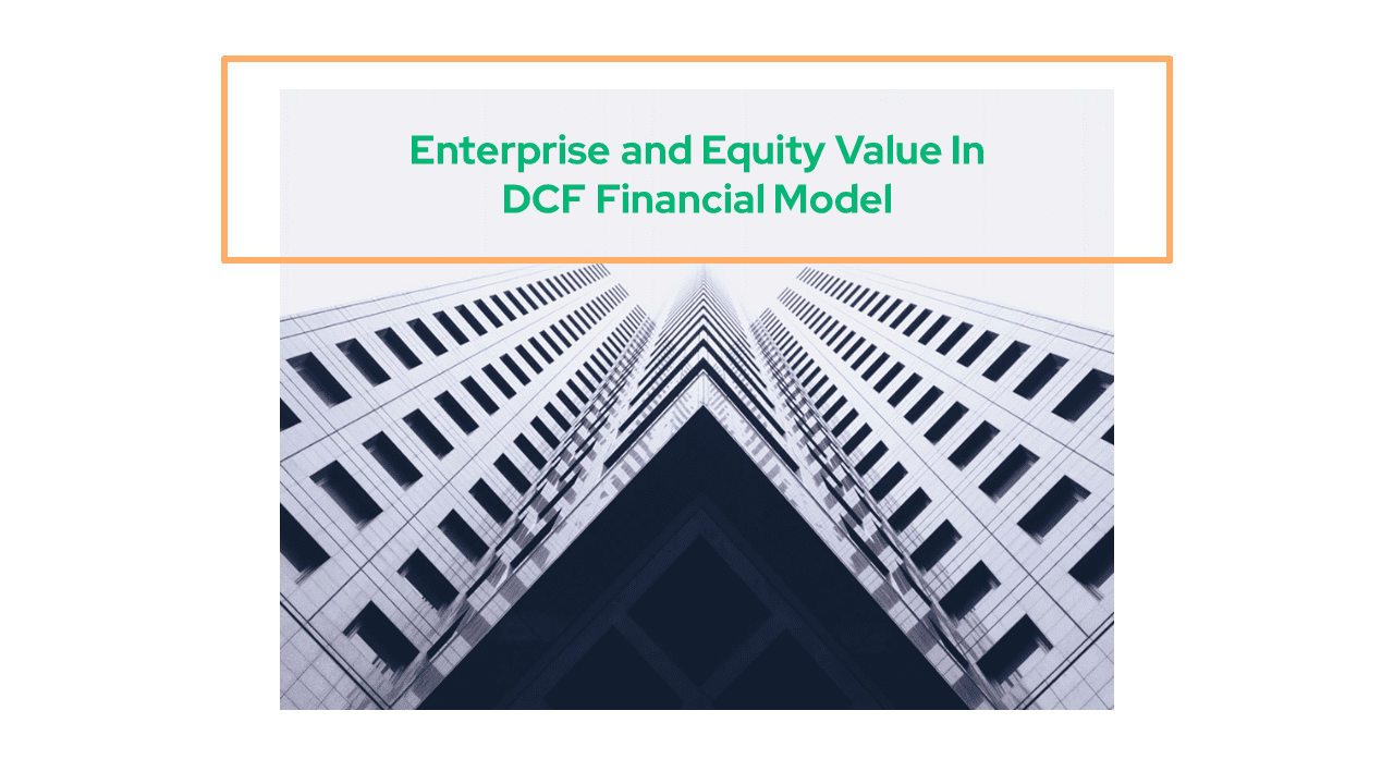 Enterprise and Equity Value In DCF Financial Model