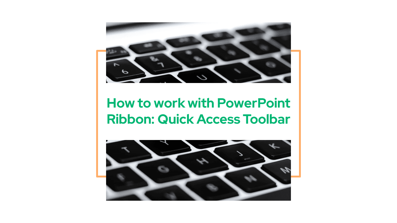 How to work with PowerPoint Ribbon: Quick Access Toolbar (QAT)