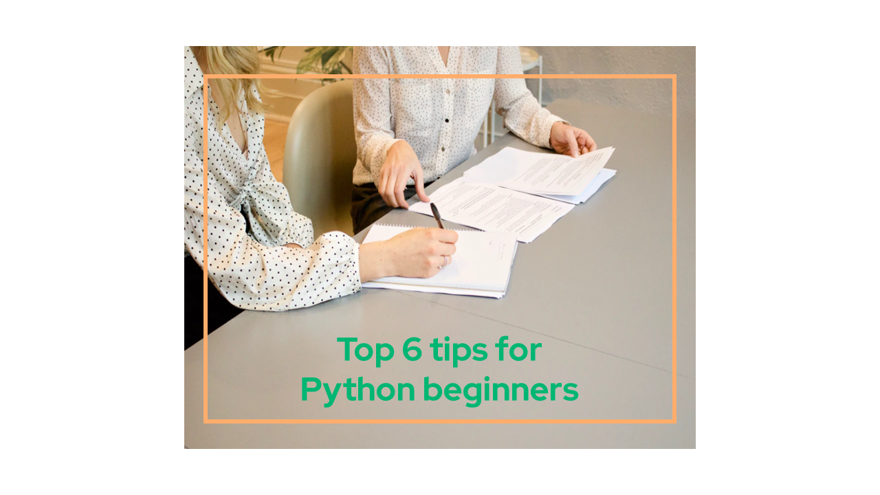 Top 6 tips for Python beginners