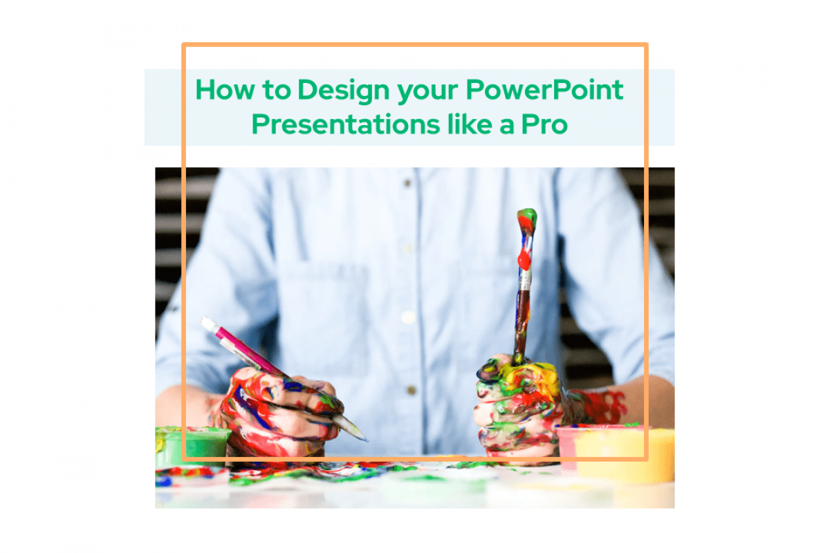 How to Design your PowerPoint Presentations like a Pro