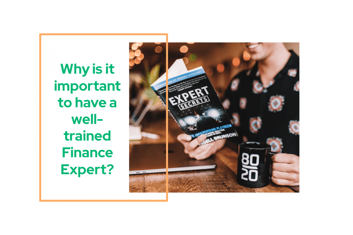 Why is it important to have a well-trained Finance Expert?