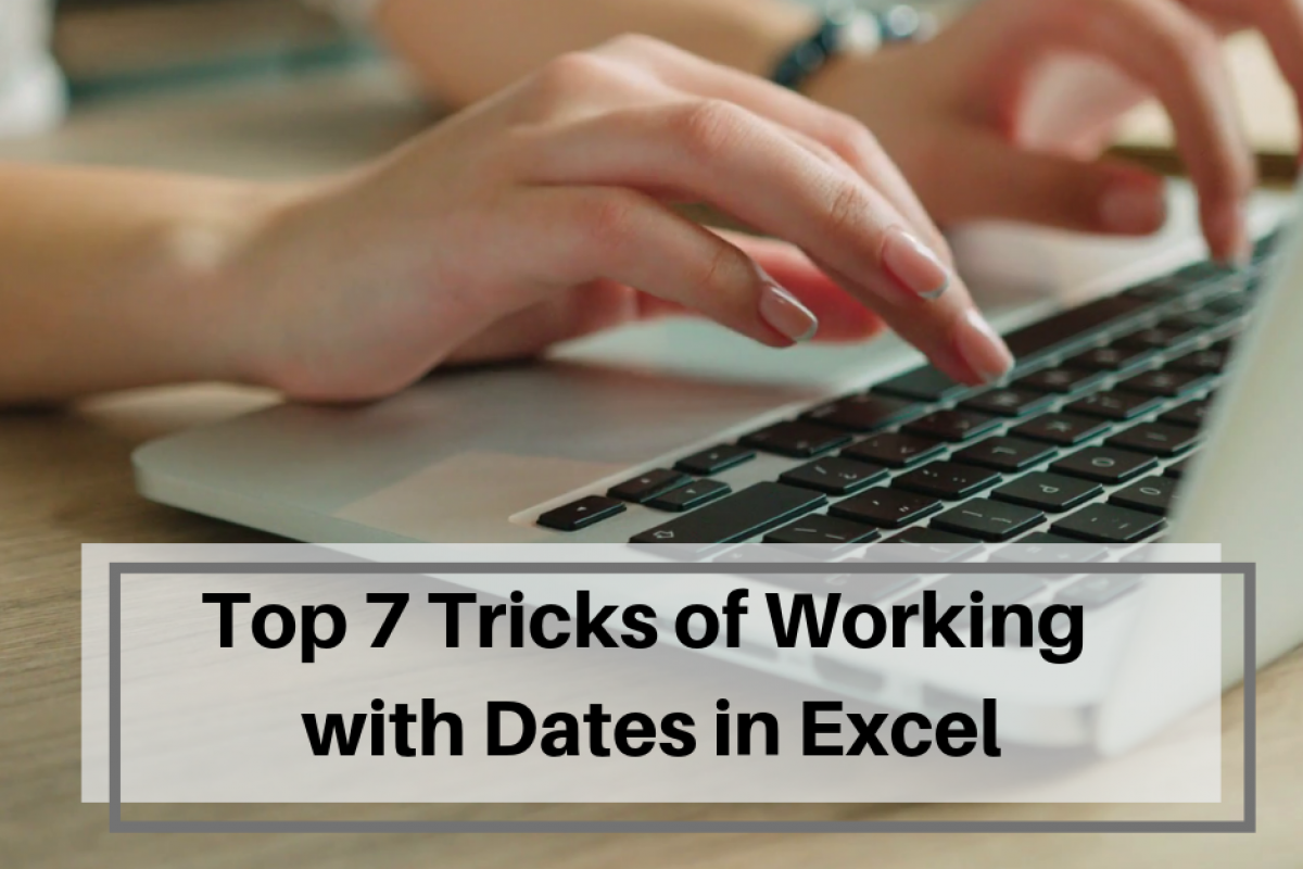 Top 7 Tricks of Working with Dates in Excel