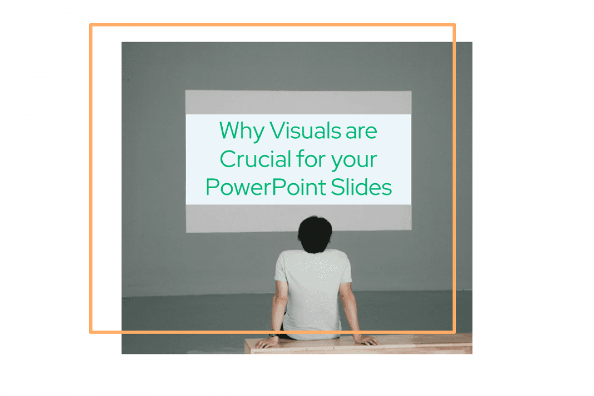 Why Visuals are Crucial for your PowerPoint Slides